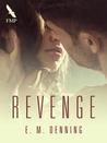 Revenge by E.M. Denning