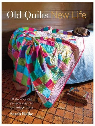Old Quilts, New Life: 18 step-by-step projects inspired by vintage quilts