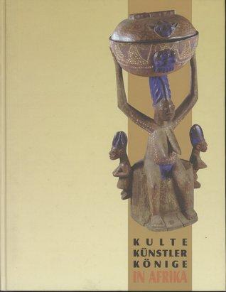 Kulte, Künstler, Könige in Afrika: Tradition und Moderne in Südnigeria