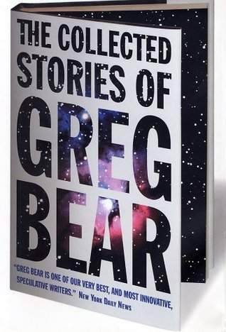 The Collected Stories of Greg Bear by Greg Bear