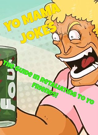 Yo Mama Jokes - The Ultimate Yo Moma Jokes to Retaliate to Yo Friends!