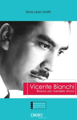 Vicente Bianchi. Músico por mandato divino