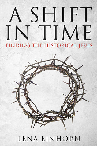 A Shift in Time: Finding the Real Historical Jesus