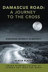 Damascus Road: A Journey to The Cross: Overcoming Adversity in Obscurity