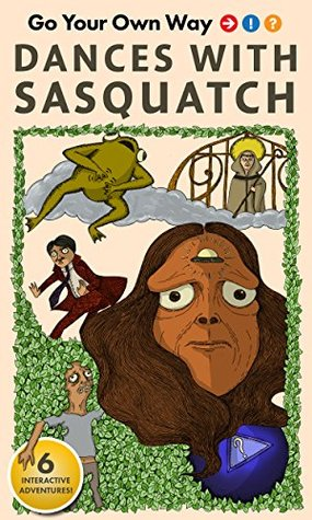 Dances With Sasquatch (Go Your Own Way: Interactive Adventures Vol. 1)