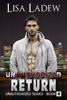 Unauthorized Return (Unauthorized, #4)