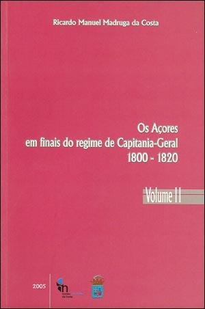 Os Açores em finais do regime de Capitania-Geral (1800-1820) - volume II