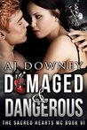 Damaged & Dangerous (The Sacred Hearts MC #6)