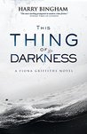 Book cover for This Thing of Darkness (Fiona Griffiths, #4)