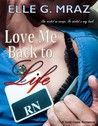 Love Me Back to Life by Elle G. Mraz
