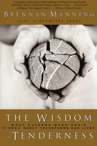 The Wisdom of Tenderness by Brennan Manning
