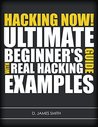 Hacking: Hacking Now! The Ultimate Guide for Beginners Learning how to Hack with Real Examples