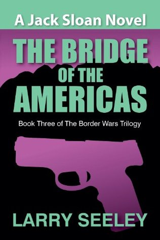 The bridge of the americas : a jack sloan novel by Larry Seeley