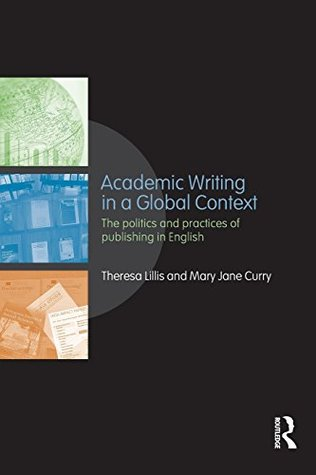Academic Writing in a Global Context: The Politics and Practices of Publishing in English