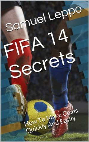 FIFA 14 Secrets: How To Make Coins Quickly And Easily