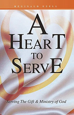 A Heart to Serve: Serving The Gift & Ministry of God