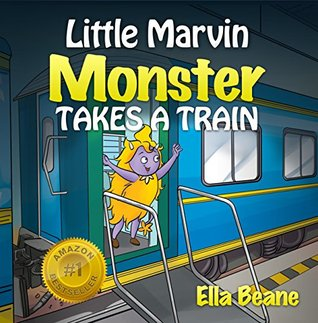 Little Marvin Monster - Takes a Train: Rhyming Children's Book for Beginners