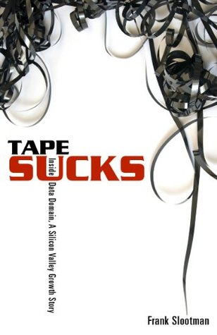 TAPE SUCKS: Inside Data Domain, A Silicon Valley Growth Story