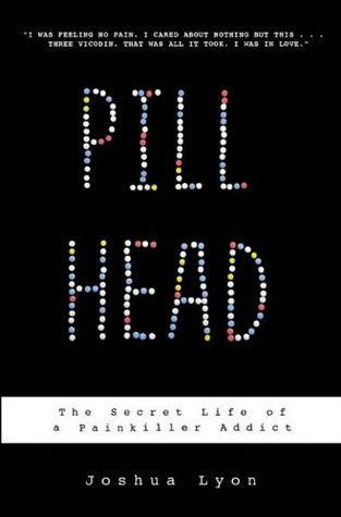 Ebook Pill Head: The Secret Life of a Painkiller Addict by Joshua Lyon TXT!