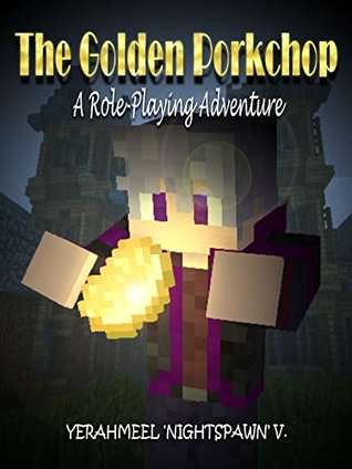 The Golden Porkchop: A Role-Playing Adventure (An Unofficial Minecraft eBook)