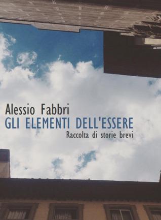 Descargar Gli elementi dell'essere: raccolta di storie brevi epub gratis online Alessio Fabbri