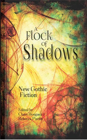 A Flock of Shadows: New Gothic Fiction