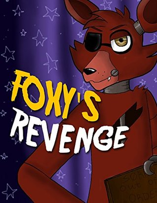 Foxy's Revenge: An Unofficial Five Nights At Freddy's Novel (FNAF Story Book)