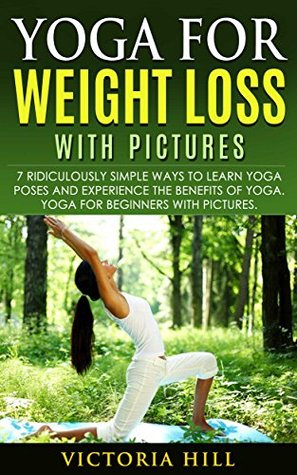 Yoga For Weight Loss With Pictures 7 Ridiculously Simple Ways To Learn Poses And Experience The Benefits Of Beginners By Victoria