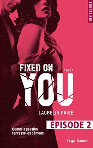Fixed on you - tome 1 Episode 2