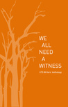 We All Need a Witness: UTS Writers' Anthology 2008