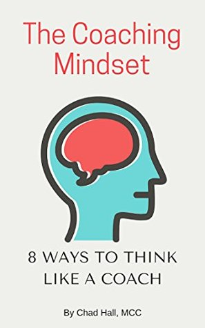 The Coaching Mindset: 8 Ways to Think Like a Coach