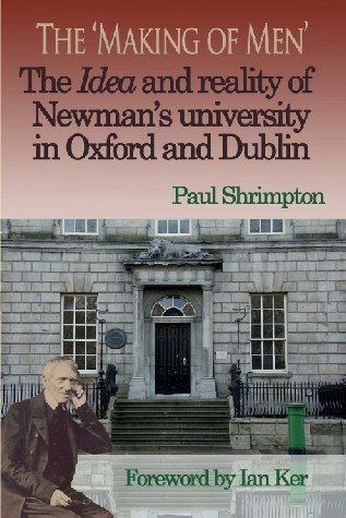 The 'Making of Men': The Idea and reality of Newman's university in Oxford and Dublin