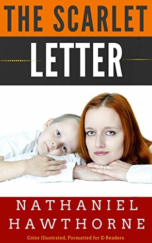 THE SCARLET LETTER: Color Illustrated, Formatted for E-Readers