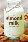 The Almond Milk Cookbook: Over 100 Delicious Recipes