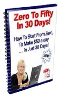 "Zero to fifty in 30days - ""Give Me 2 ½ Minutes And I'll Show You My Brand New System That Will Make You At Least $50 A Day..In Just 30 Days."