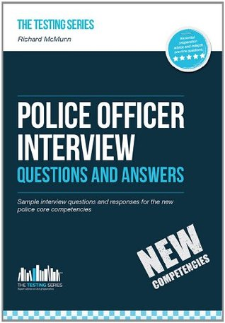 Police Officer Interview Questions and Answers 2015 version: Sample questions and answers for the police officer assessment centre and final interviews