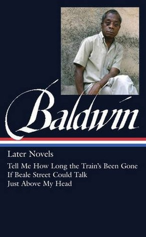 Later Novels: Tell Me How Long the Train's Been Gone / If Beale Street Could Talk / Just Above My Head