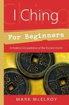 I Ching for Beginners: A Modern Interpretation of the Ancient Oracle (For Beginners (Llewellyn's))