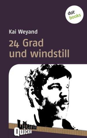 24 Grad und windstill - Literatur-Quickie: Band 56 (Literatur-Quickies)