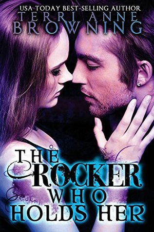The Rocker Who Holds Her (The Rocker #5) - Terri Anne Browning