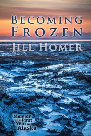 becoming-frozen-memoir-of-a-first-year-in-alaska