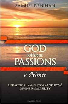 God without Passions A Primer: A Practical and Pastoral Study of Divine Impassibility