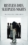 Restless Days, Sleepless Nights by Ranjana Bharij