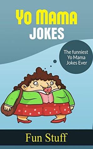 Yo Mama Jokes: The Funniest Yo Mama Jokes Ever!