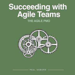 Succeeding with Agile Teams (The Agile PMO) (Volume 2)