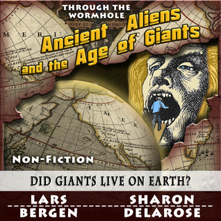 Ancient aliens and the age of giants: through the wormhole by Lars Bergen