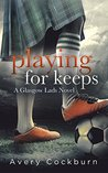 Playing for Keeps by Avery Cockburn