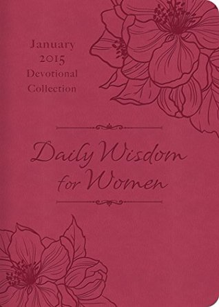 Daily Wisdom for Women 2015 Devotional Collection - January