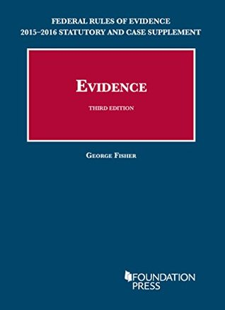 Federal Rules of Evidence 2015-2016 Statutory and Case Supplement to Fisher's Evidence, 3rd (University Casebook Series)