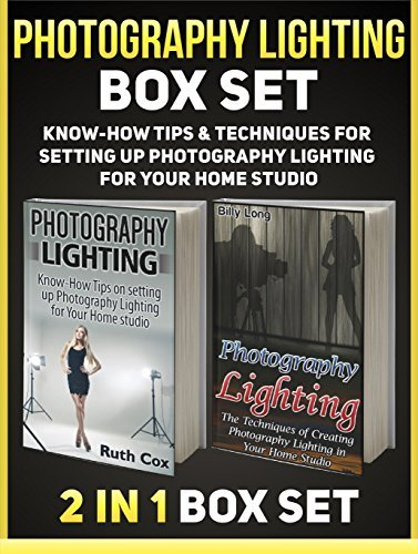 Photography Lighting Box Set: Know-How Tips & Techniques for Setting Up Photography Lighting for Your Home Studio (Photography Lighting, photography lighting books, photography lighting home studio)